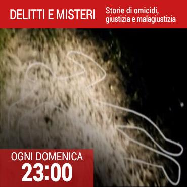 Delitti e misteri - Storie di omicidi, giustizia e malagiustizia