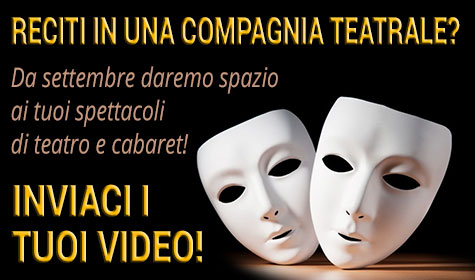 reciti in una compagnia teatrale? inviaci i tuoi video